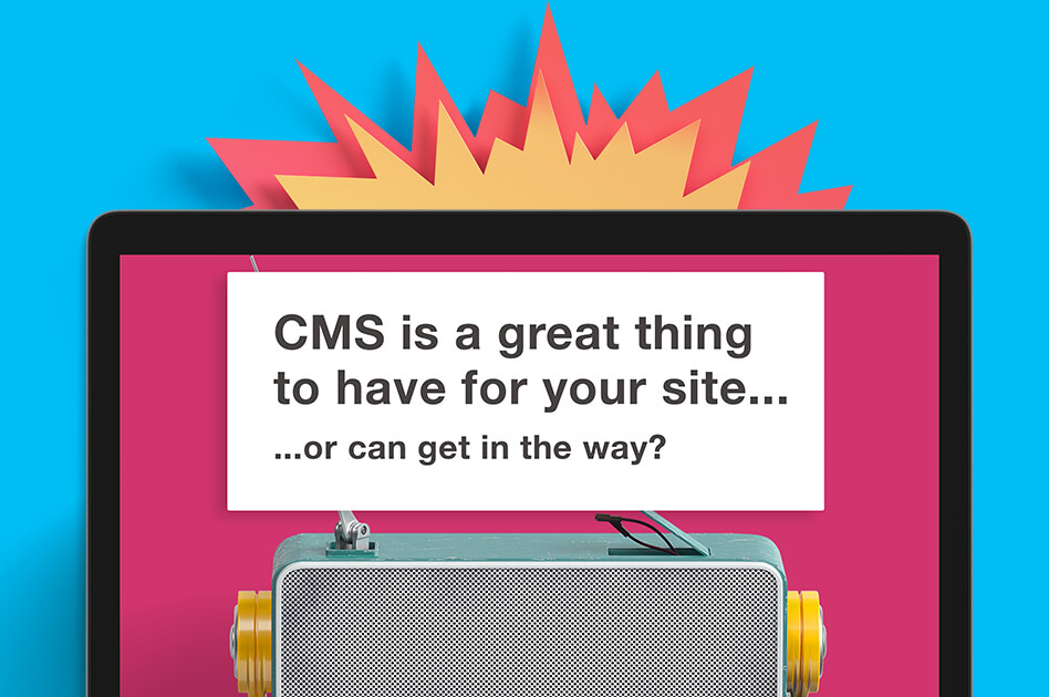 Is a CMS a great thing for my website?